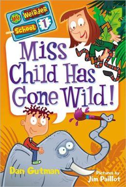 Miss Child Has Gone Wild! (My Weirder School Series #1)