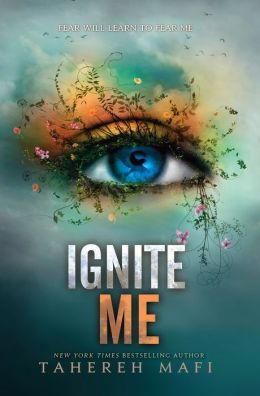 Ignite Me (Shatter Me Series #3)
