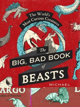 The Big, Bad Book of Beasts: The World's Most Curious Creatures