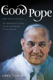 Book Cover Image. Title: The Good Pope:  The Making of a Saint and the Remaking of the Church--The Story of John XXIII and Vatican II, Author: Greg Tobin