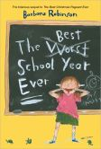 Book Cover Image. Title: The Best School Year Ever, Author: Barbara Robinson