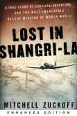 Book Cover Image. Title: Lost in Shangri-La (Enhanced Edition):  A True Story of Survival, Adventure, and the Most Incredible Rescue Mission of World War II, Author: Mitchell Zuckoff