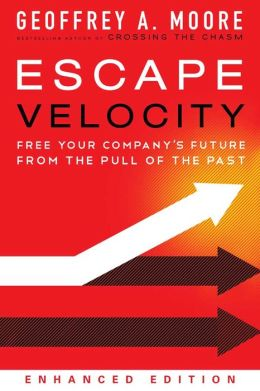 Escape Velocity: Free Your Company's Future from the Tyranny of Last Year's Operating Plan (Enhanced Edition)