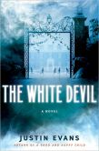 Book Cover Image. Title: The White Devil, Author: Justin Evans