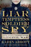 Book Cover Image. Title: Liar, Temptress, Soldier, Spy:  Four Women Undercover in the Civil War, Author: Karen Abbott