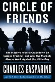 Book Cover Image. Title: Circle of Friends:  The Massive Federal Crackdown on Insider Trading---and Why the Markets Always Work Against the Little Guy, Author: Charles Gasparino