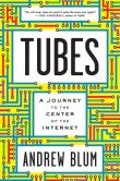 Book Cover Image. Title: Tubes:  A Journey to the Center of the Internet, Author: Andrew Blum