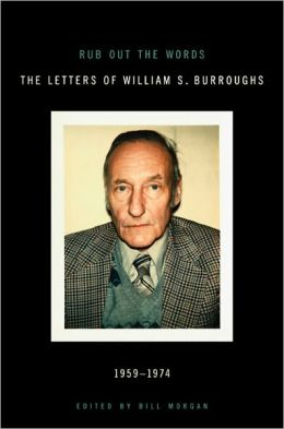 Rub Out the Words: The Letters of William S. Burroughs, 1959-1974