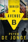 Book Cover Image. Title: Buried on Avenue B, Author: Peter de Jonge