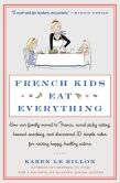Book Cover Image. Title: French Kids Eat Everything:  How Our Family Moved to France, Cured Picky Eating, Banned Snacking, and Discovered 10 Simple Rules for Raising Happy, Healthy Eaters, Author: Karen Le Billon