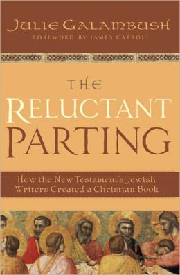 The Reluctant Parting: How the New Testament's Jewish Writers Created a Christian Book
