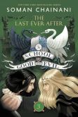 Book Cover Image. Title: The School for Good and Evil #3:  The Last Ever After, Author: Soman Chainani