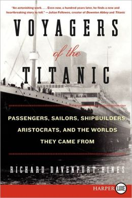 Voyagers of the Titanic LP: Passengers, Sailors, Shipbuilders, Aristocrats, and the Worlds They Came From