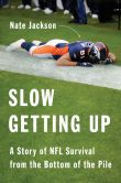 Book Cover Image. Title: Slow Getting Up:  A Story of NFL Survival from the Bottom of the Pile, Author: Nate Jackson