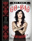 Book Cover Image. Title: Go Big or Go Home:  Taking Risks in Life, Love, and Tattooing, Author: Kat Von D