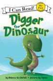 Book Cover Image. Title: Digger the Dinosaur, Author: Rebecca Kai Dotlich