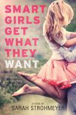 Book Cover Image. Title: Smart Girls Get What They Want, Author: Sarah Strohmeyer