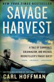 Book Cover Image. Title: Savage Harvest:  A Tale of Cannibals, Colonialism, and Michael Rockefeller's Tragic Quest, Author: Carl Hoffman
