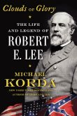 Book Cover Image. Title: Clouds of Glory:  The Life and Legend of Robert E. Lee, Author: Michael Korda