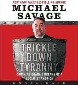 Trickle Down Tyranny: Crushing Obama's Dreams of a Socialist America