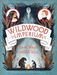 Book Cover Image. Title: Wildwood Imperium:  The Wildwood Chronicles, Book III, Author: Colin Meloy