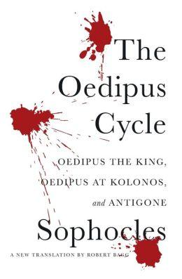 The Oedipus Cycle: Oedipus the King, Oedipus at Kolonos, and Antigone