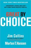 Book Cover Image. Title: Great by Choice:  Uncertainty, Chaos, and Luck--Why Some Thrive Despite Them All, Author: Jim Collins