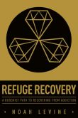 Book Cover Image. Title: Refuge Recovery:  A Buddhist Path to Recovering from Addiction, Author: Noah Levine
