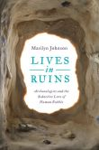 Book Cover Image. Title: Lives in Ruins:  Archaeologists and the Seductive Lure of Human Rubble, Author: Marilyn Johnson