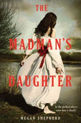 The Madman's Daughter (Madman's Daughter Series #1)