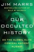 Book Cover Image. Title: Our Occulted History:  Do the Global Elite Conceal Ancient Aliens?, Author: Jim Marrs