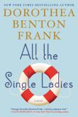Book Cover Image. Title: All the Single Ladies, Author: Dorothea Benton Frank