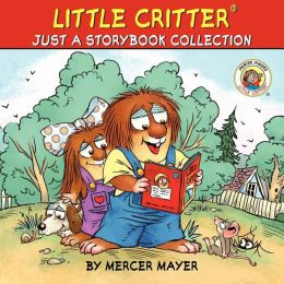 Little Critter: Just a Storybook Collection: Bye-Bye, Mom and Dad; Just a School Project; Just a Snowman; Good for Me and You; Just Big Enough; My Trip to the Hospital