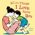 Book Cover Image. Title: All the Things I Love about You, Author: LeUyen Pham