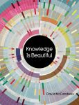 Book Cover Image. Title: Knowledge Is Beautiful:  Impossible Ideas, Invisible Patterns, Hidden Connections--Visualized, Author: David McCandless
