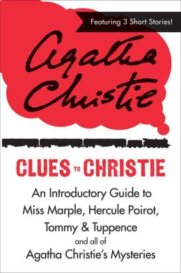 Clues to Christie: An Introductory Guide to Miss Marple, Hercule Poirot, Tommy & Tuppence and All of Agatha Christie's Mysteries