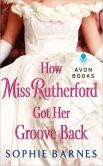 Book Cover Image. Title: How Miss Rutherford Got Her Groove Back, Author: Sophie Barnes