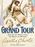Book Cover Image. Title: The Grand Tour:  Around the World with the Queen of Mystery, Author: Agatha Christie