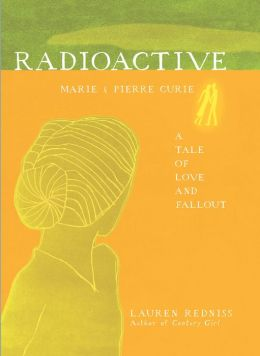Radioactive: Marie and Pierre Curie - A Tale of Love and Fallout (PagePerfect NOOK Book)