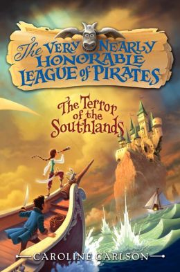 The Terror of the Southlands (The Very Nearly Honorable League of Pirates Series #2)