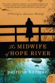 Book Cover Image. Title: The Midwife of Hope River:  A Novel of an American Midwife, Author: Patricia Harman
