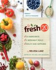 Book Cover Image. Title: The Fresh 20:  20-Ingredient Meal Plans for Health and Happiness 5 Nights a Week, Author: Melissa Lanz
