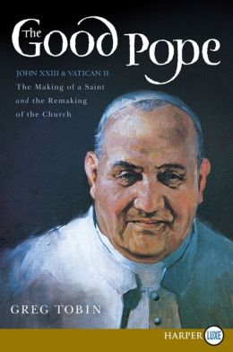 The Good Pope LP: The Making of a Saint and the Re-Making of the Church--the Story of John XXIII and Vatican II