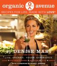 Book Cover Image. Title: Organic Avenue:  Recipes for Life, Made with LOVE*, Author: Denise Mari