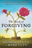 Book Cover Image. Title: The Book of Forgiving:  The Fourfold Path for Healing Ourselves and Our World, Author: Desmond Tutu