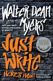 Book Cover Image. Title: Just Write:  Here's How!, Author: Walter Dean Myers