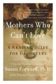 Book Cover Image. Title: Mothers Who Can't Love:  A Healing Guide for Daughters, Author: Susan Forward
