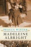Book Cover Image. Title: Prague Winter:  A Personal Story of Remembrance and War, 1937-1948 (Enhanced Edition), Author: Madeleine Albright
