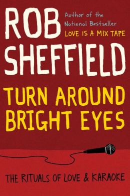 Turn Around Bright Eyes: The Rituals of Love and Karaoke
