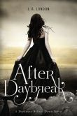 Book Cover Image. Title: After Daybreak:  A Darkness Before Dawn Novel, Author: J. A. London